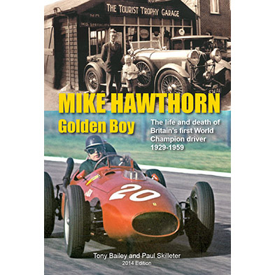 Mike Hawthorn- Golden Boy: Softback Edition! Best Seller Reprinted 4 times