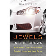 Jewels in the Crown. The story of TATA and Jaguar/Land Rover