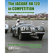 The Jaguar XK 120 in Competition by Dr James Fraser ADVANCE NOTICE